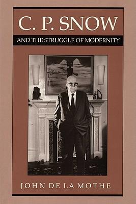 C. P. Snow and the Struggle of Modernity