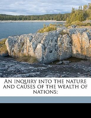 An Inquiry Into the Nature and Causes of the Wealth of Nations;