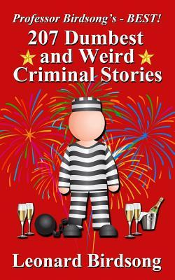 Professor Birdsong's - BEST! 207 Dumbest & Weird Criminal Stories