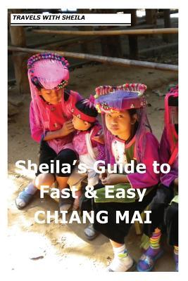 Sheila's Guide to Fast & Easy Chiang Mai