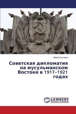 Sovetskaya diplomatiya na musul'manskom Vostoke v 1917–1921 godakh