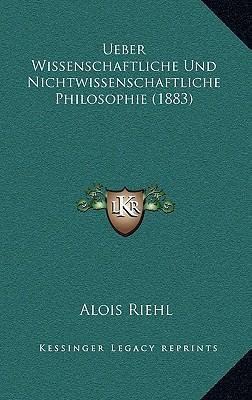 Ueber Wissenschaftliche Und Nichtwissenschaftliche Philosophie (1883)