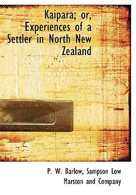 Kaipara; Or, Experiences of a Settler in North New Zealand