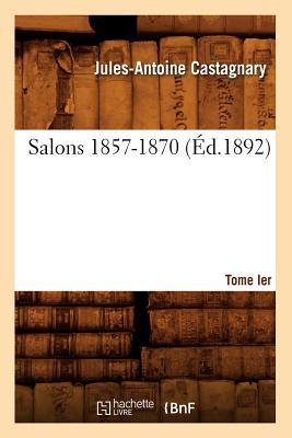 Salons.... Tome Ier. 1857-1870 (ed.1892)