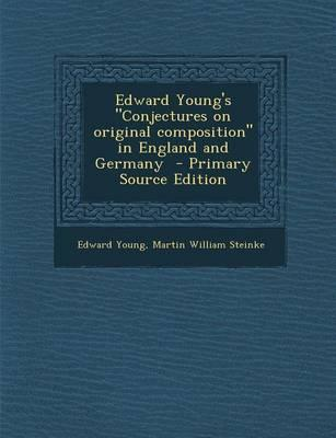 "Edward Young's ""Conjectures on Original Composition"" in England and Germany - Primary Source Edition"
