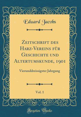 Zeitschrift des Harz-Vereins für Geschichte und Altertumskunde, 1901, Vol. 1