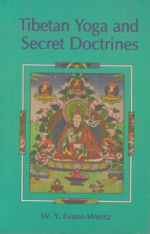 Tibetan Yoga and Secret Doctrines or Seven Books of Wisdom of the Great Path, According to the Late Lama Kazi Dawasamdup's English Rendering