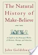 The Natural History of Make-Believe : A Guide to the Principal Works of Britain, Europe, and America