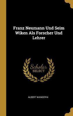 Franz Neumann Und Seim Wiken ALS Forscher Und Lehrer