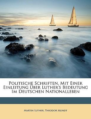 Politische Schriften, Mit Einer Einleitung Über Luther's Bedeutung Im Deutschen Nationalleben, Erster Band