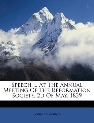 Speech ... at the Annual Meeting of the Reformation Society, 2D of May, 1839