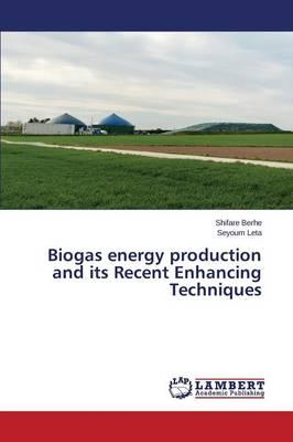 Biogas energy production and its Recent Enhancing Techniques
