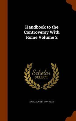 Handbook to the Controversy with Rome Volume 2