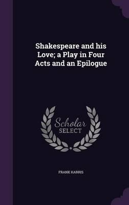 Shakespeare and His Love; A Play in Four Acts and an Epilogue