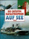Die grössten Katastrophen auf See.