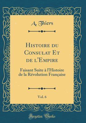 Histoire du Consulat Et de l'Empire, Vol. 6