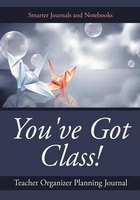 You've Got Class! Teacher Organizer Planning Journal