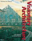 Visionary Architecture. From Babylon to Virtual Reality