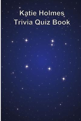 Katie Holmes Trivia Quiz Book