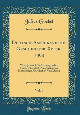 Deutsch-Amerikanische Geschichtsblätter, 1904, Vol. 4