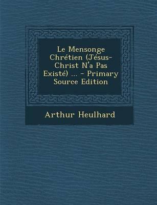 Le Mensonge Chretien (Jesus-Christ N'a Pas Existe) ...