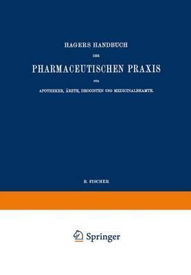 Hagers Handbuch Der Pharmaceutischen Praxis Für Apotheker, Ärzte, Drogisten Und Medicinalbeamte