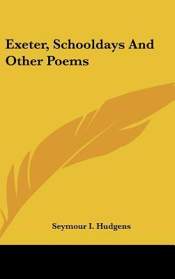 Exeter, Schooldays And Other Poems