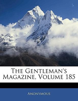 The Gentleman's Magazine, Volume 185