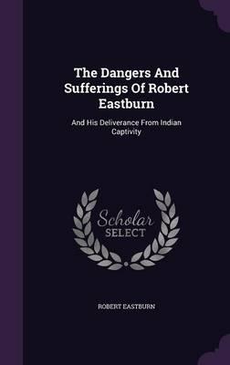 The Dangers and Sufferings of Robert Eastburn