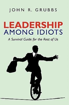 Leadership Among Idiots