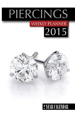 Piercings Weekly Planner 2015 Calendar