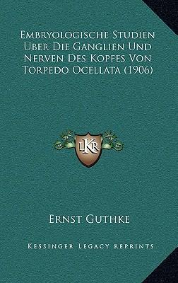 Embryologische Studien Uber Die Ganglien Und Nerven Des Kopfes Von Torpedo Ocellata (1906)