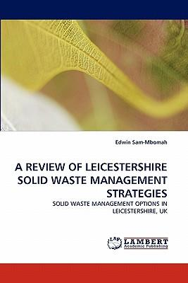 A REVIEW OF LEICESTERSHIRE SOLID WASTE MANAGEMENT STRATEGIES