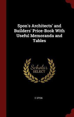 Spon's Architects' and Builders' Price-Book with Useful Memoranda and Tables