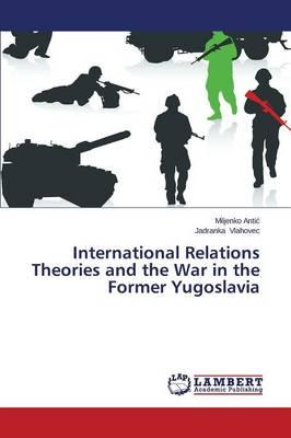 International Relations Theories and the War in the Former Yugoslavia