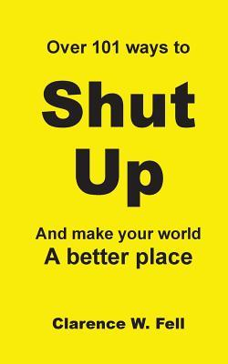 Over 101 Ways to Shut Up and Make Your World a Better Place