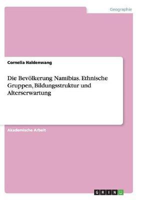 Die Bevölkerung Namibias. Ethnische Gruppen, Bildungsstruktur und Alterserwartung