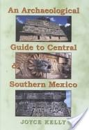 An archaeological guide to central and southern Mexico