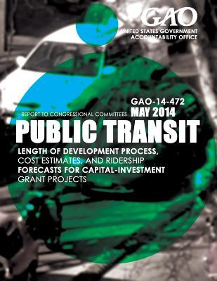 Public Transit Length of Development Process, Cost Estimates, and Ridership Forecasts for Capital-investment Grant Projects