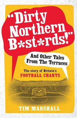 Dirty Northern B*st*rds! and Other Tales from the Terraces