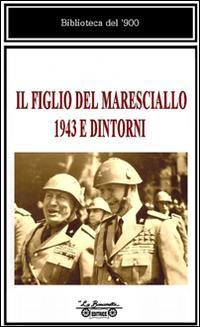 Il figlio del maresciallo, 1943 e dintorni