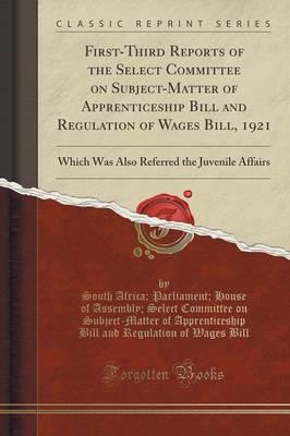 First-Third Reports of the Select Committee on Subject-Matter of Apprenticeship Bill and Regulation of Wages Bill, 1921