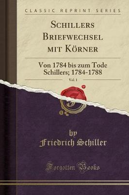 Schillers Briefwechsel mit Körner, Vol. 1