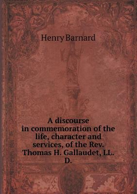 A Discourse in Commemoration of the Life, Character and Services, of the REV. Thomas H. Gallaudet, LL.D