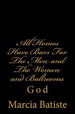 All Homes Have Bars for the Men and the Women and Ballrooms