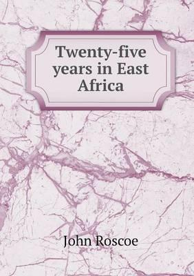 Twenty-Five Years in East Africa