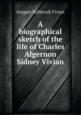 A Biographical Sketch of the Life of Charles Algernon Sidney Vivian