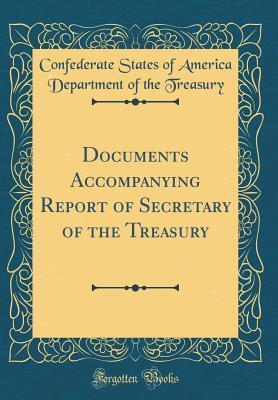 Documents Accompanying Report of Secretary of the Treasury (Classic Reprint)