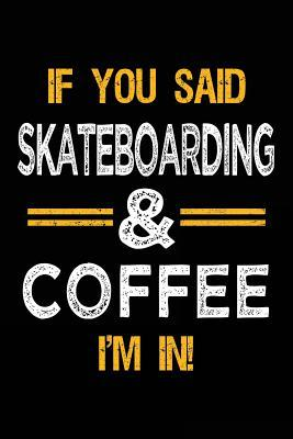 If You Said Skateboarding & Coffee I'm In