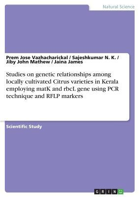 Studies on genetic relationships among locally cultivated Citrus varieties in Kerala employing matK and rbcL gene using PCR technique and RFLP markers